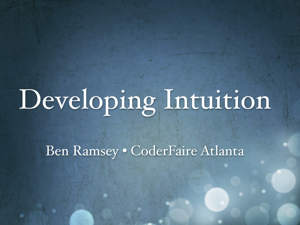 Developing Intuition Ben Ramsey • CoderFaire At...