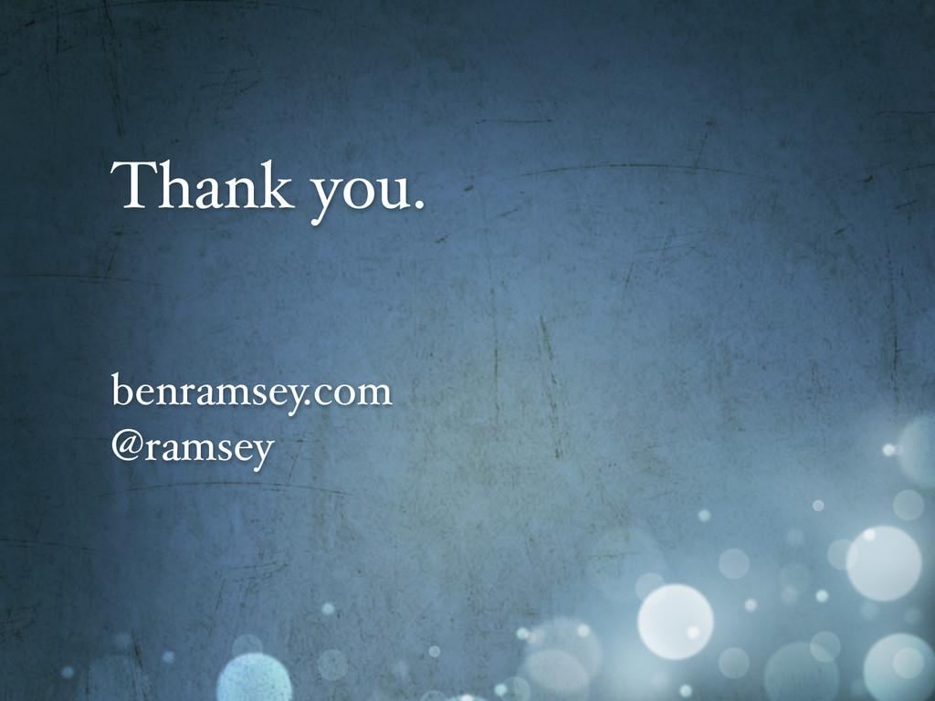 Thank you. benramsey.com @ramsey