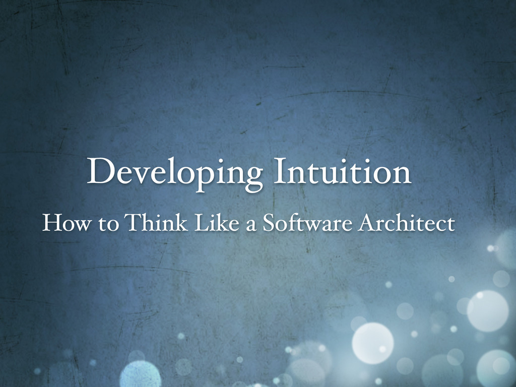 Developing Intuition How to Think Like a Softwa...
