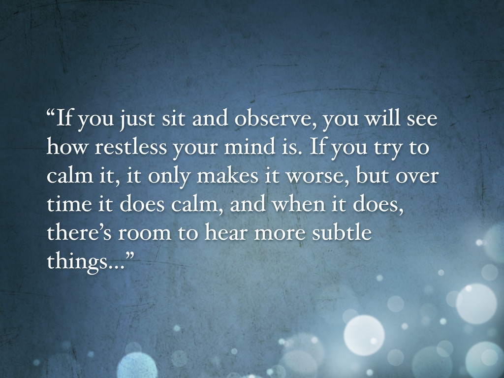 """""""If you just sit and observe, you will see how ..."""