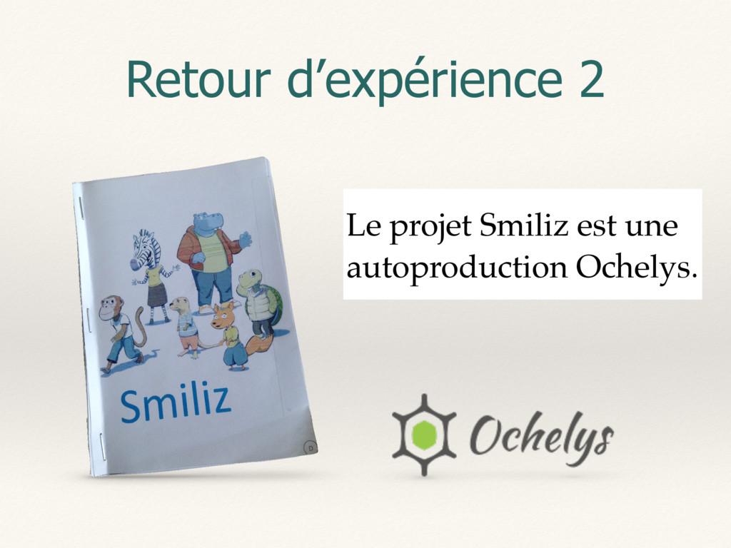 Retour d'expérience 2 Le projet Smiliz est une ...