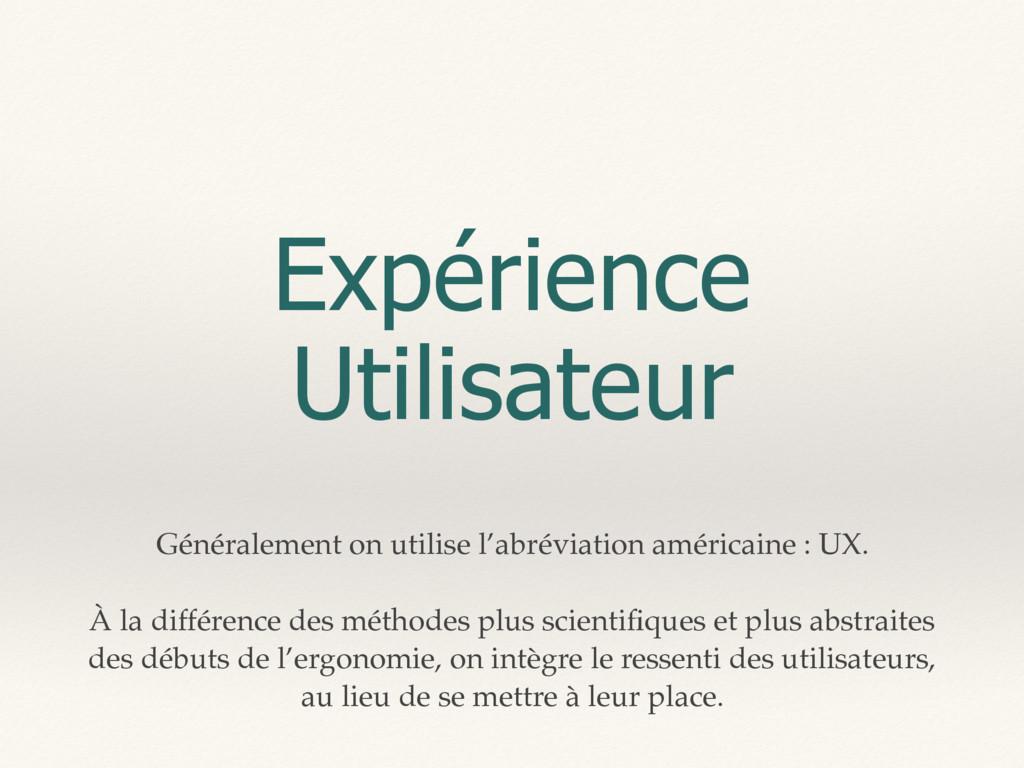 Expérience Utilisateur Généralement on utilise ...