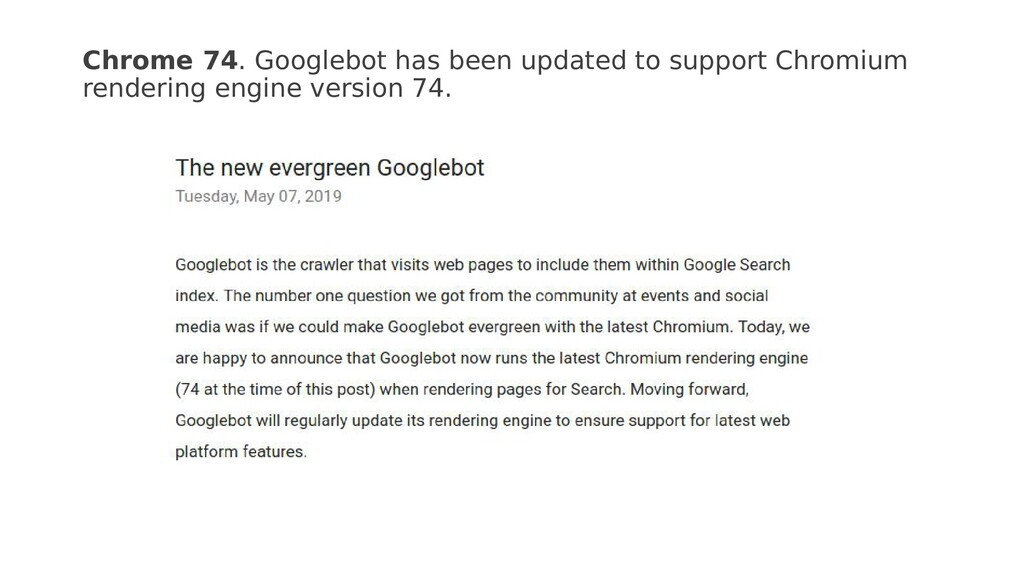 Chrome 74. Googlebot has been updated to suppor...
