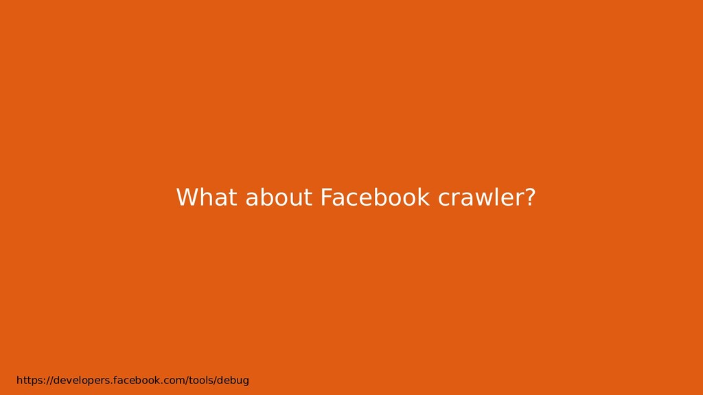 What about Facebook crawler? https://developers...