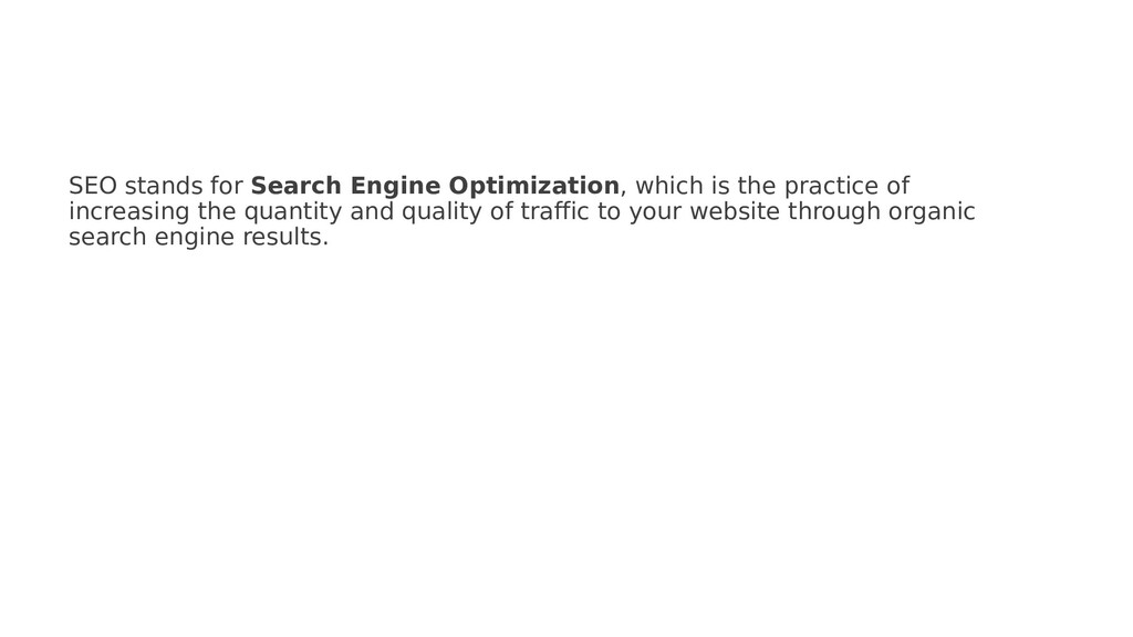 SEO stands for Search Engine Optimization, whic...