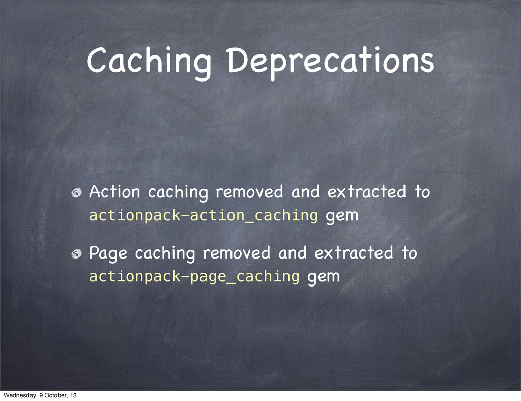 Caching Deprecations Action caching removed and...