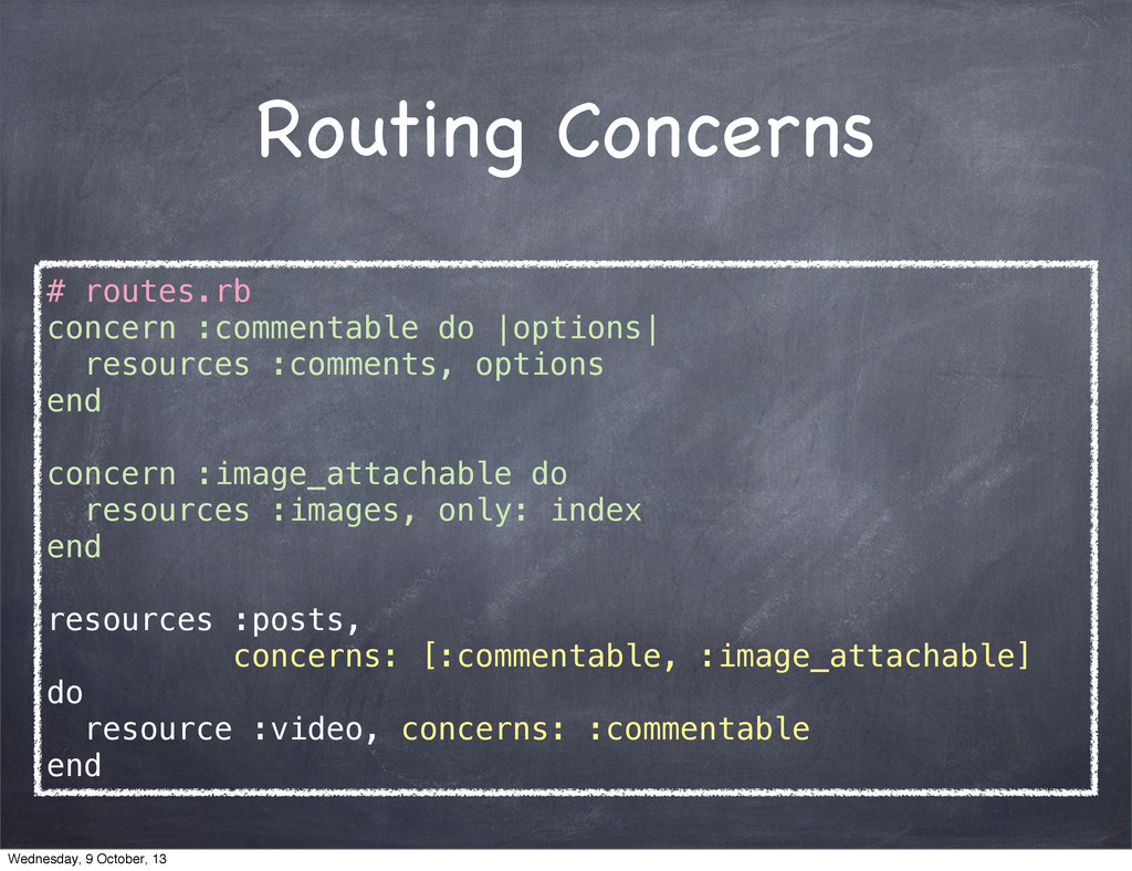 Routing Concerns # routes.rb concern :commentab...
