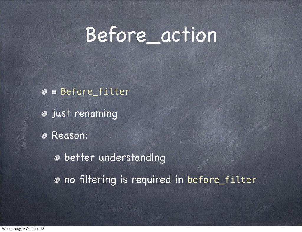 Before_action = Before_filter just renaming Rea...