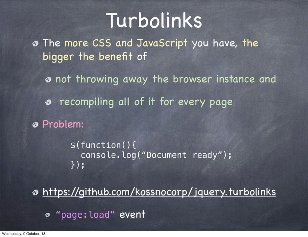 Turbolinks The more CSS and JavaScript you have...