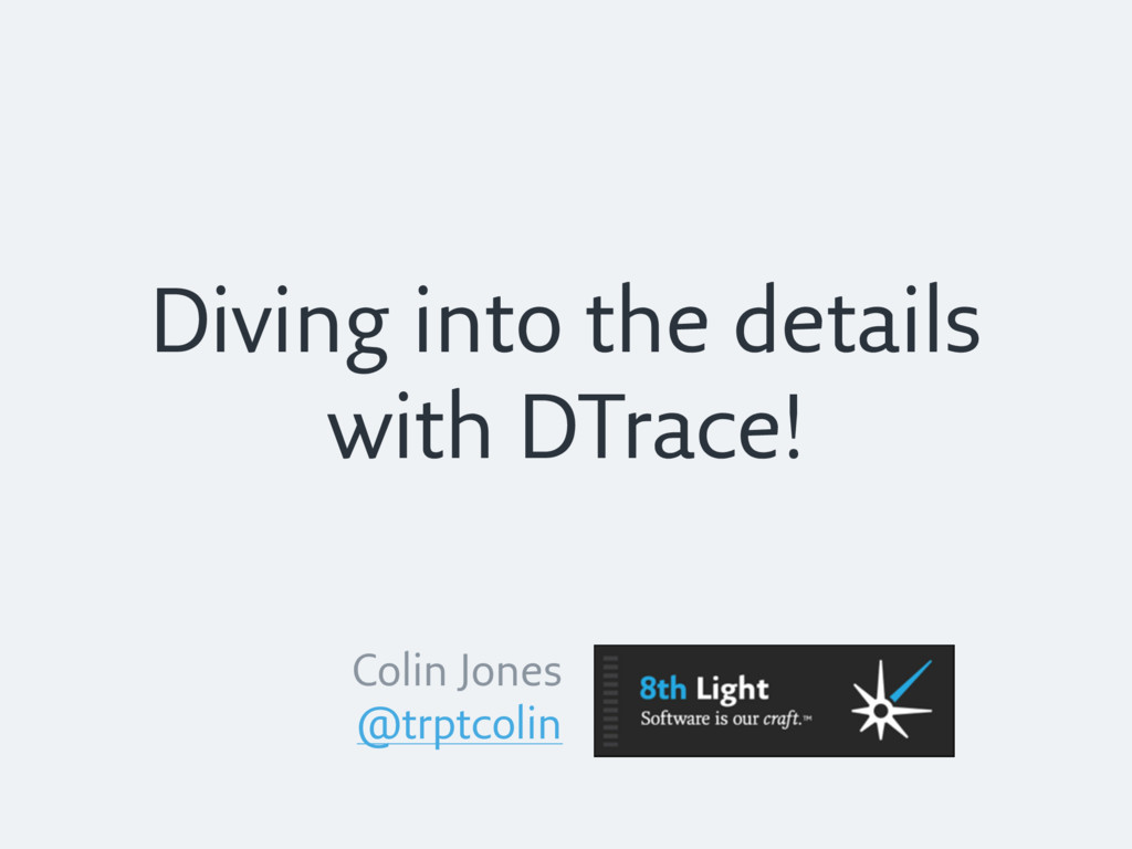 Diving into the details with DTrace! Colin Jone...