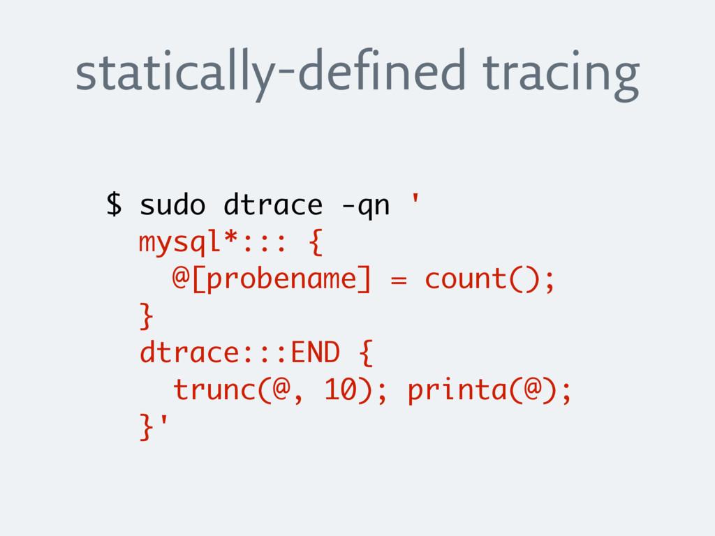 statically-defined tracing $ sudo dtrace -qn ' ...