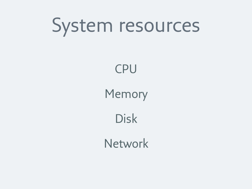 System resources CPU Memory Disk Network