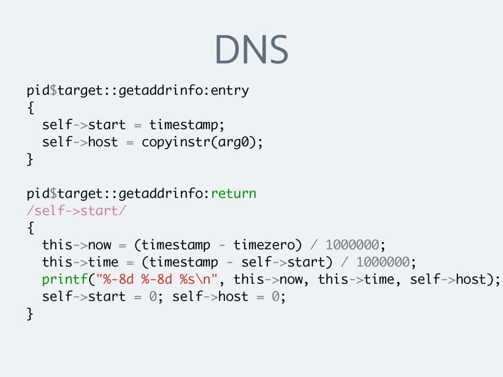 DNS pid$target::getaddrinfo:entry { self->start...