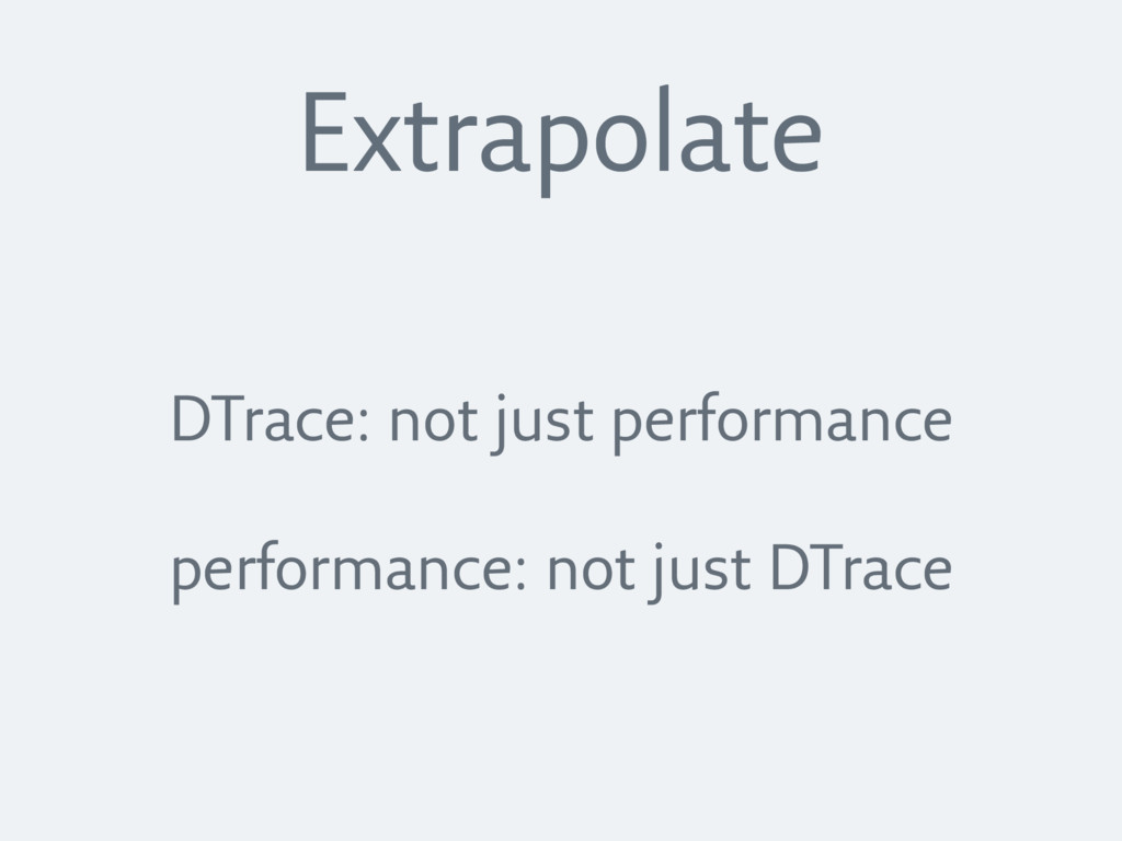 DTrace: not just performance performance: not j...