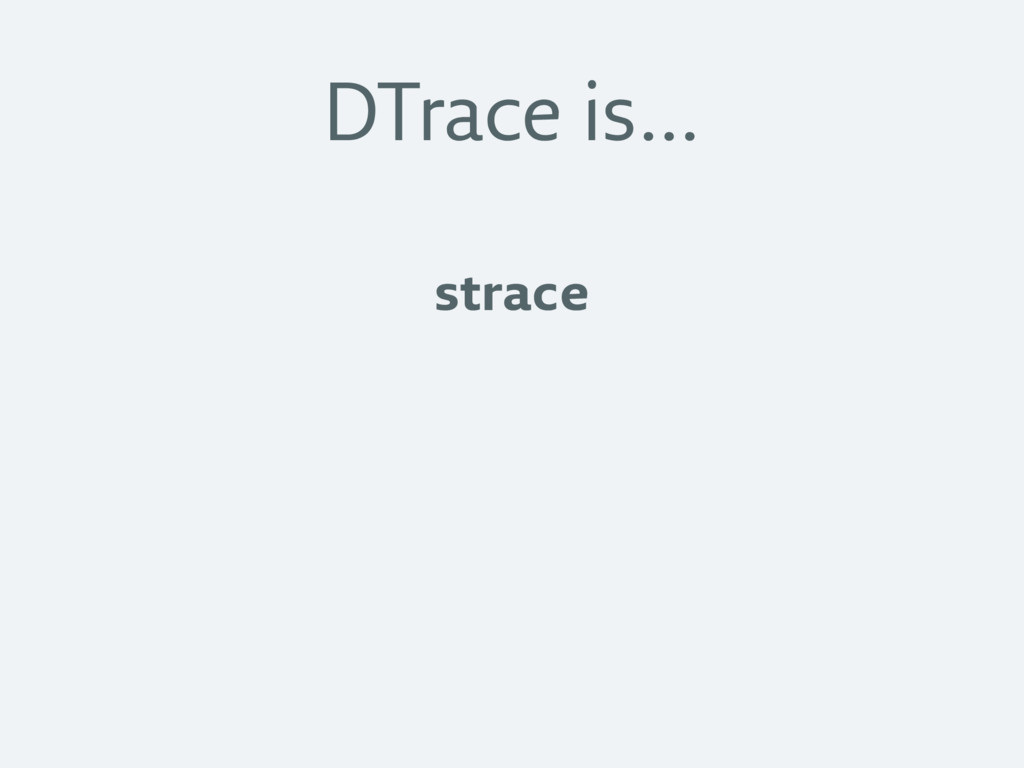 DTrace is… strace