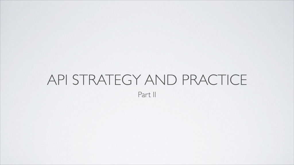 API STRATEGY AND PRACTICE Part II