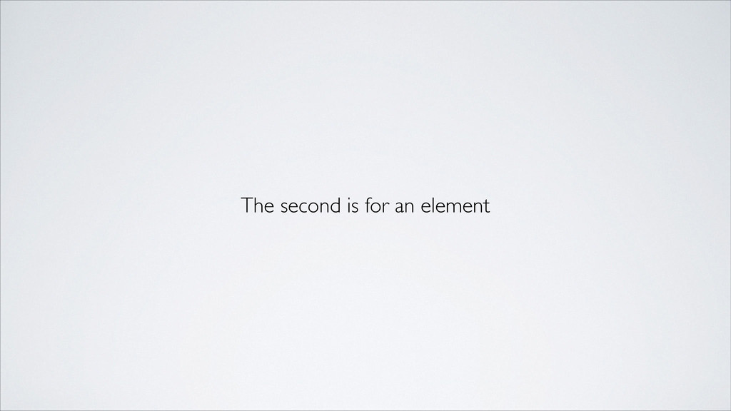 The second is for an element