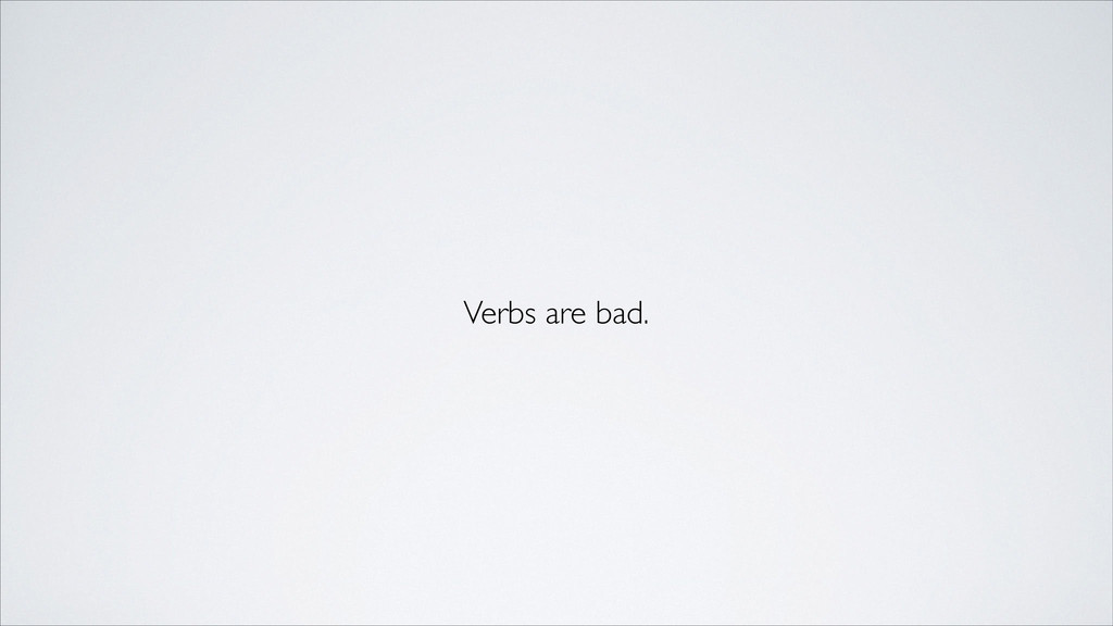 Verbs are bad.