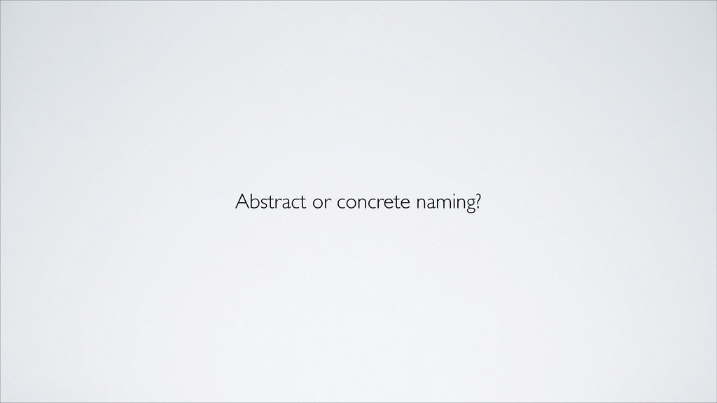 Abstract or concrete naming?
