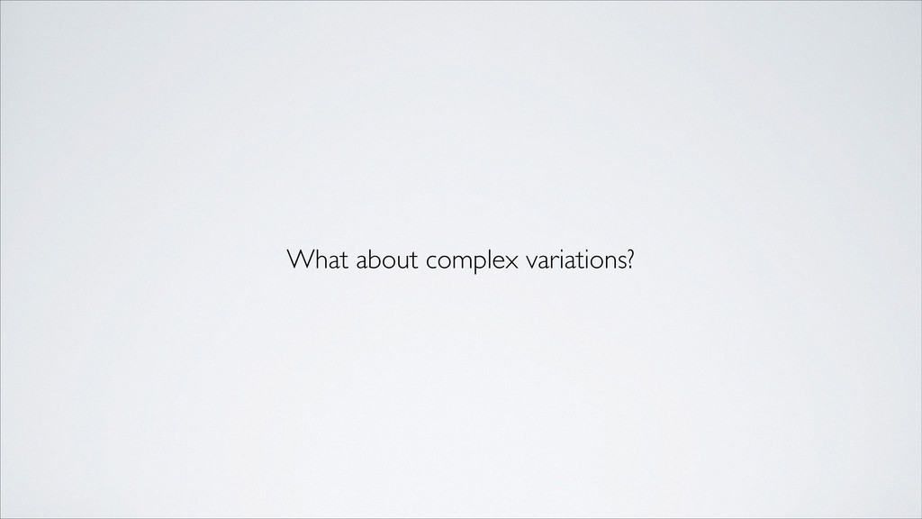 What about complex variations?