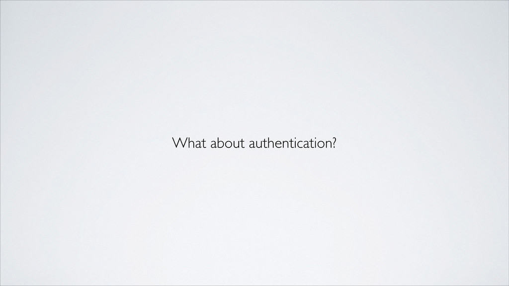 What about authentication?