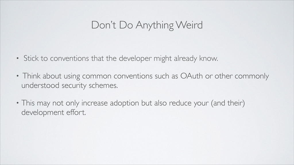 • Stick to conventions that the developer might...