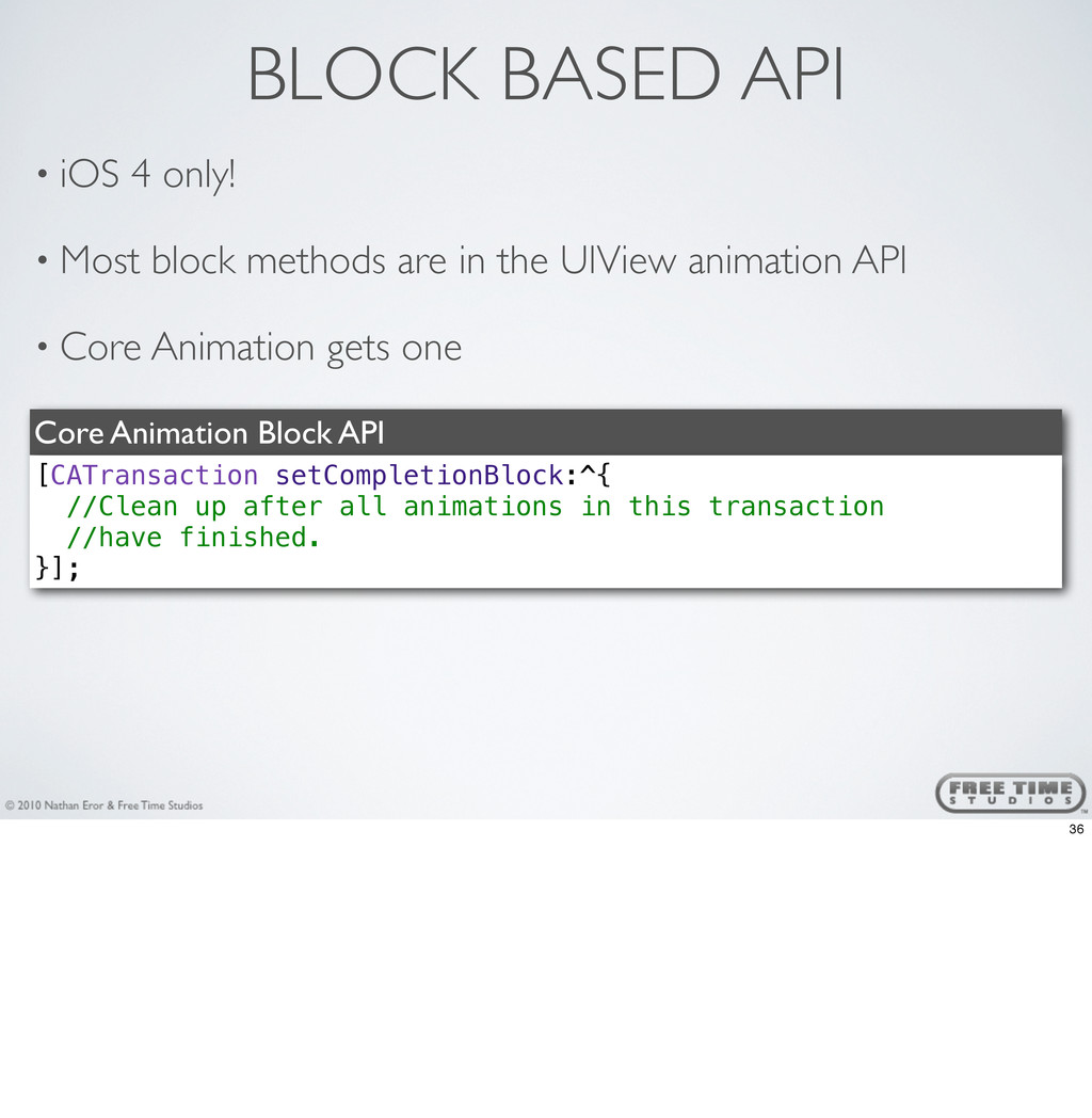 BLOCK BASED API • iOS 4 only! • Most block meth...