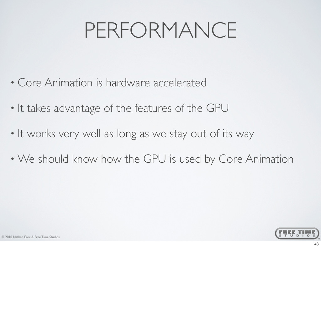 PERFORMANCE • Core Animation is hardware accele...