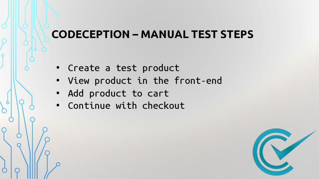 CODECEPTION – MANUAL TEST STEPS • Create a test...