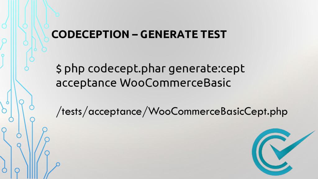 CODECEPTION – GENERATE TEST $ php codecept.phar...