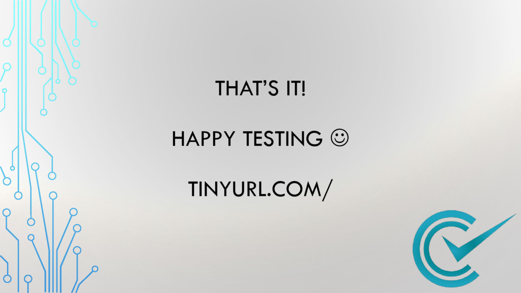 THAT'S IT! HAPPY TESTING  TINYURL.COM/