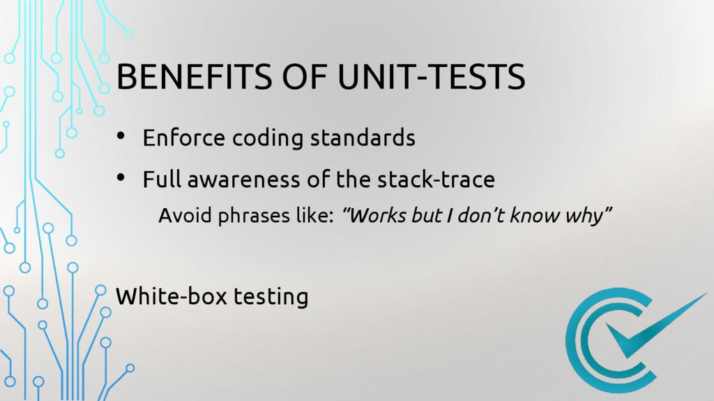 BENEFITS OF UNIT-TESTS • Enforce coding standar...