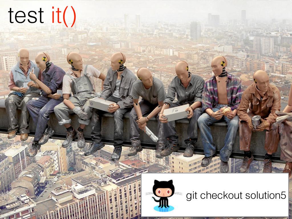 test it() git checkout solution5