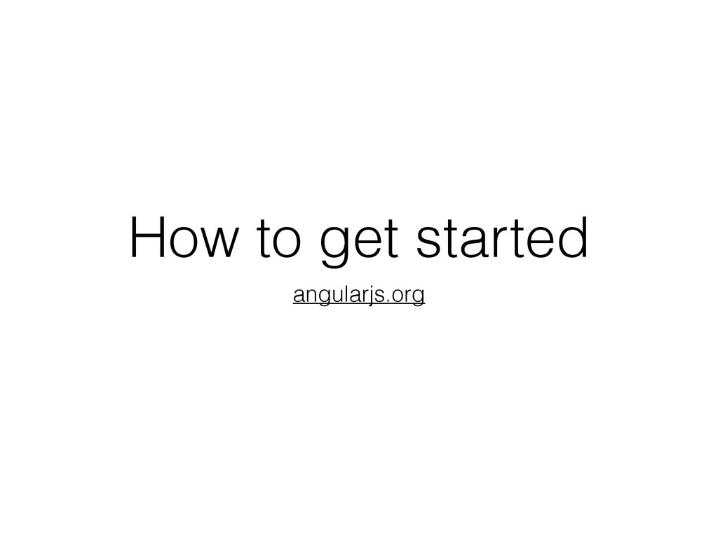 How to get started angularjs.org