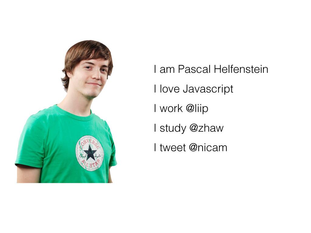 I am Pascal Helfenstein I love Javascript I wor...