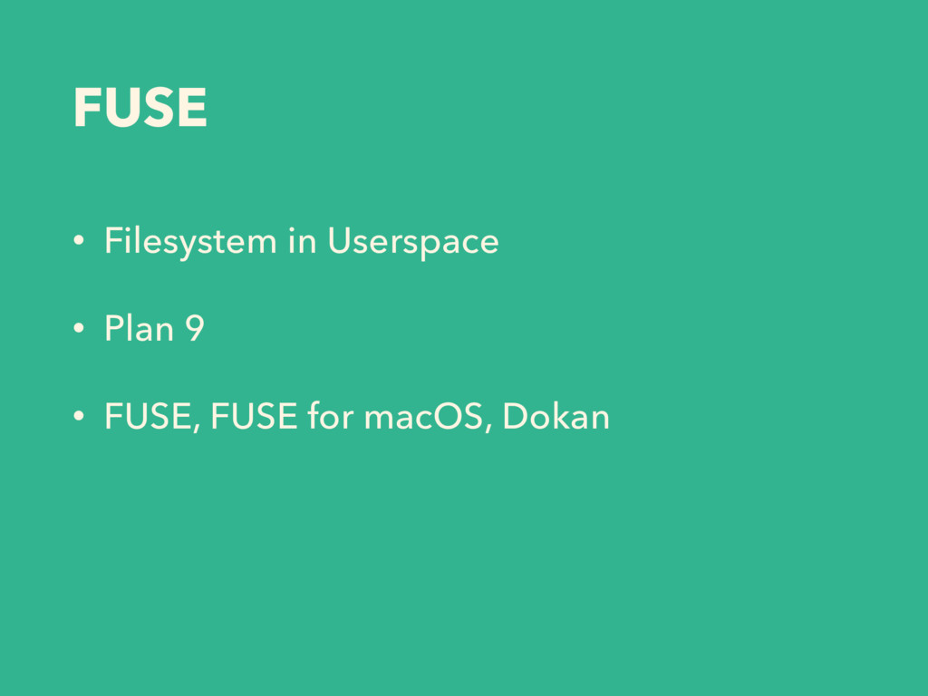 FUSE • Filesystem in Userspace • Plan 9 • FUSE,...
