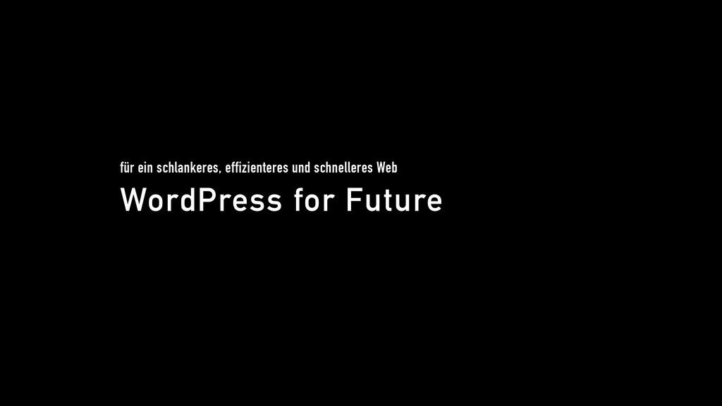 WordPress for Future für ein schlankeres, effiz...