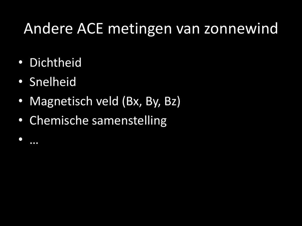 Andere ACE metingen van zonnewind • Dichtheid •...