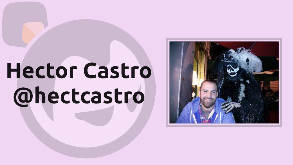 Hector Castro @hectcastro