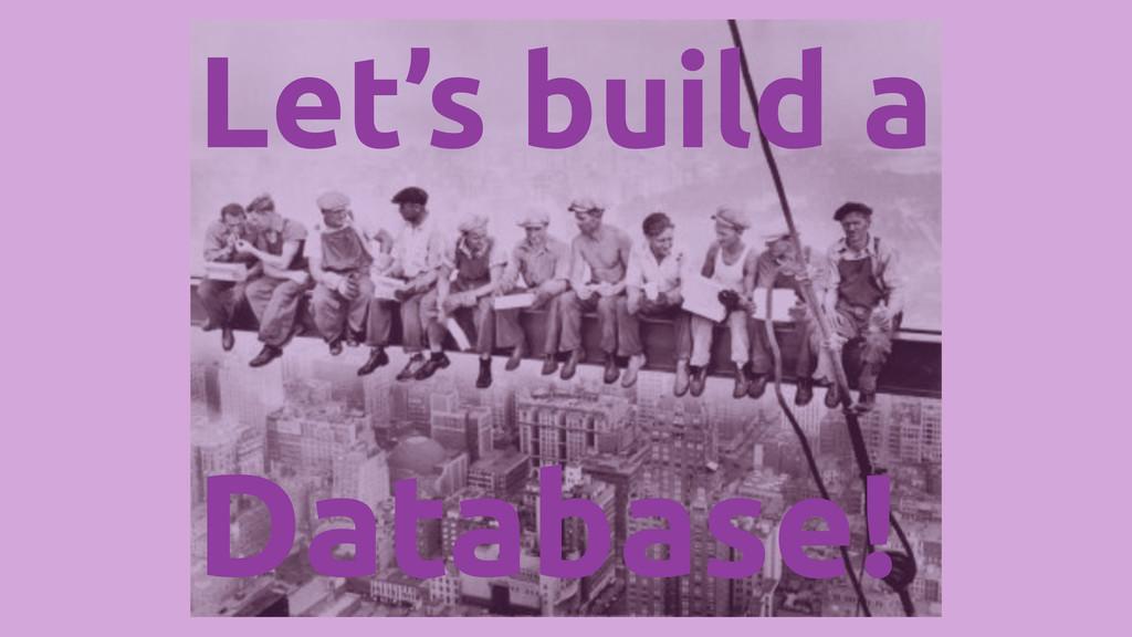 Let's build a Database!