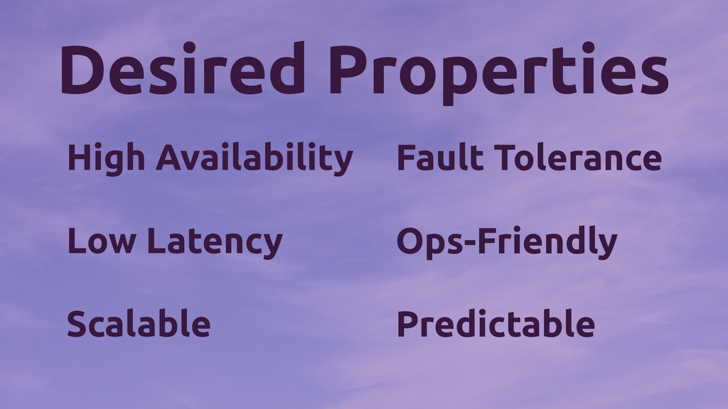 Desired Properties High Availability Low Latenc...