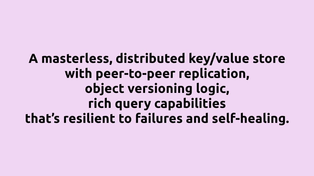A masterless, distributed key/value store with ...