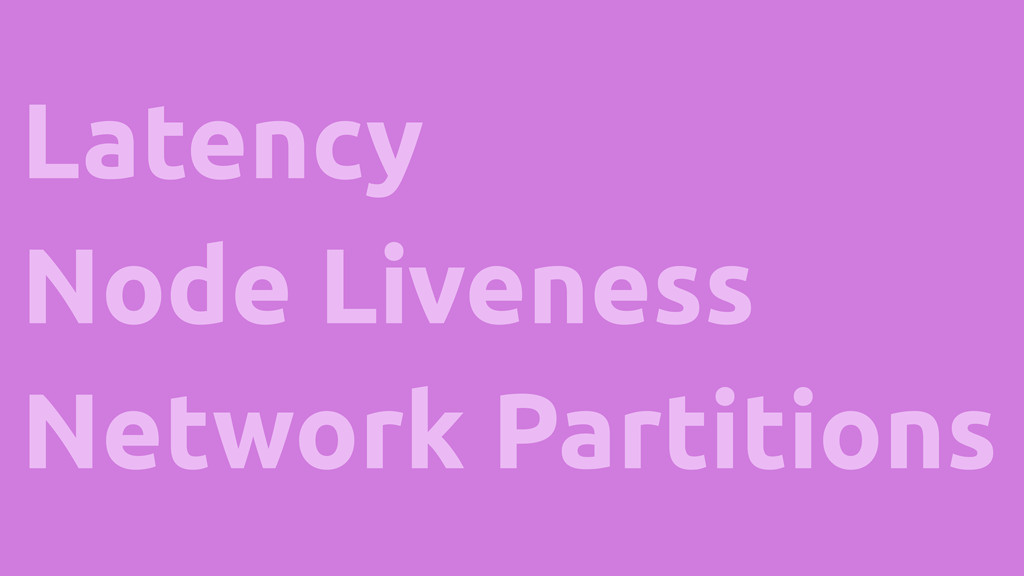 Latency Node Liveness Network Partitions