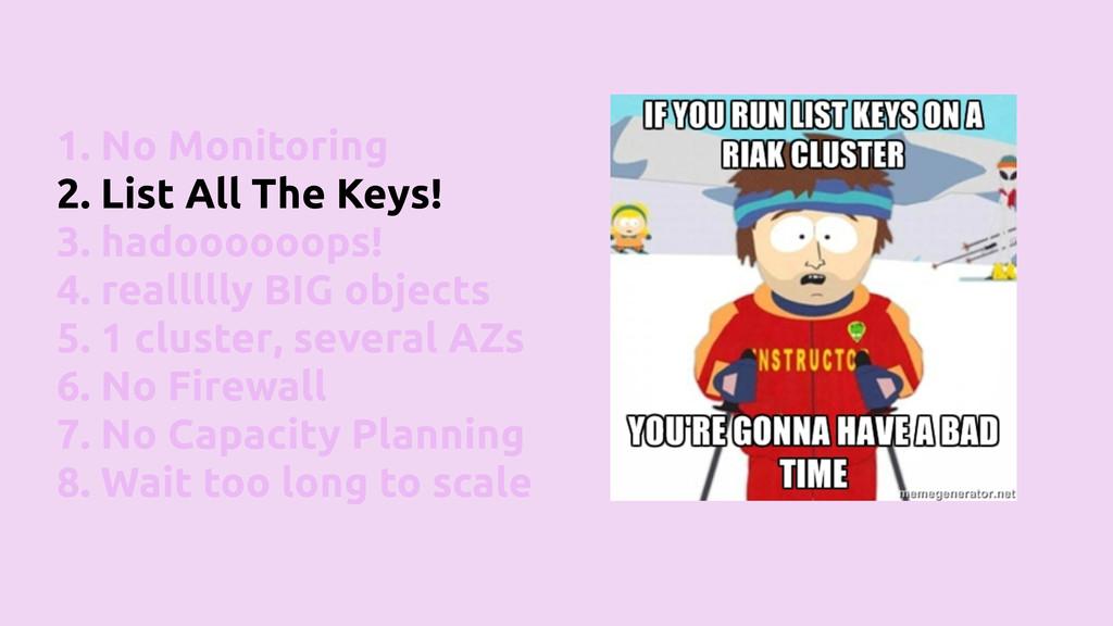 1. No Monitoring 2. List All The Keys! 3. hadoo...