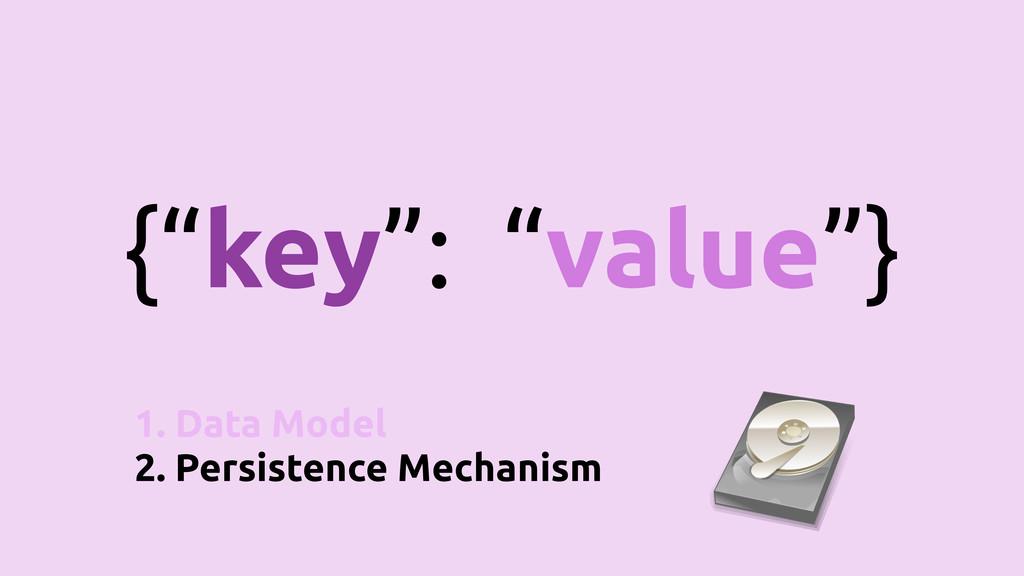 "{""key"": ""value""} 1. Data Model 2. Persistence M..."