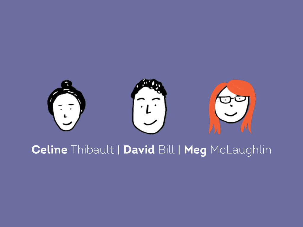 Celine Thibault | David Bill | Meg McLaughlin