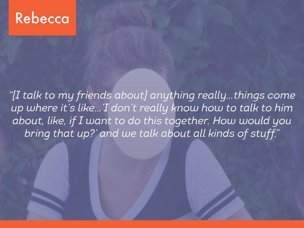 """Rebecca """"[I talk to my friends about] anything ..."""
