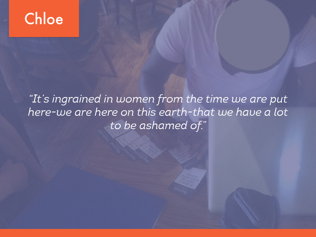 """Chloe """"It's ingrained in women from the time we..."""