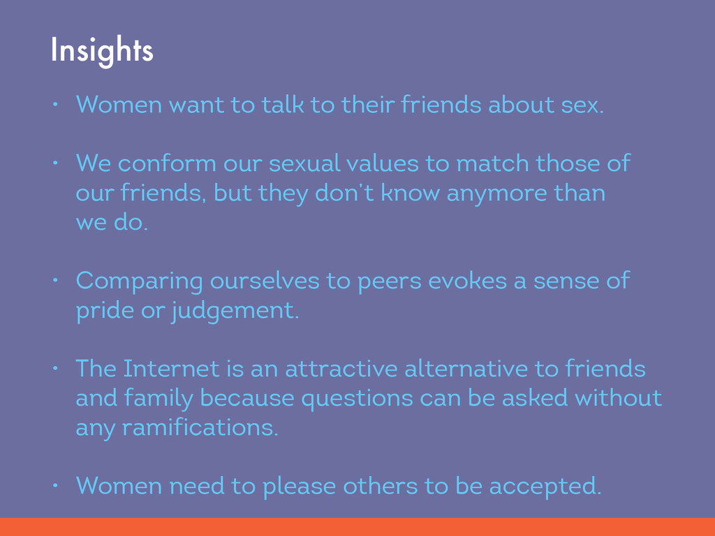 • Women want to talk to their friends about sex...