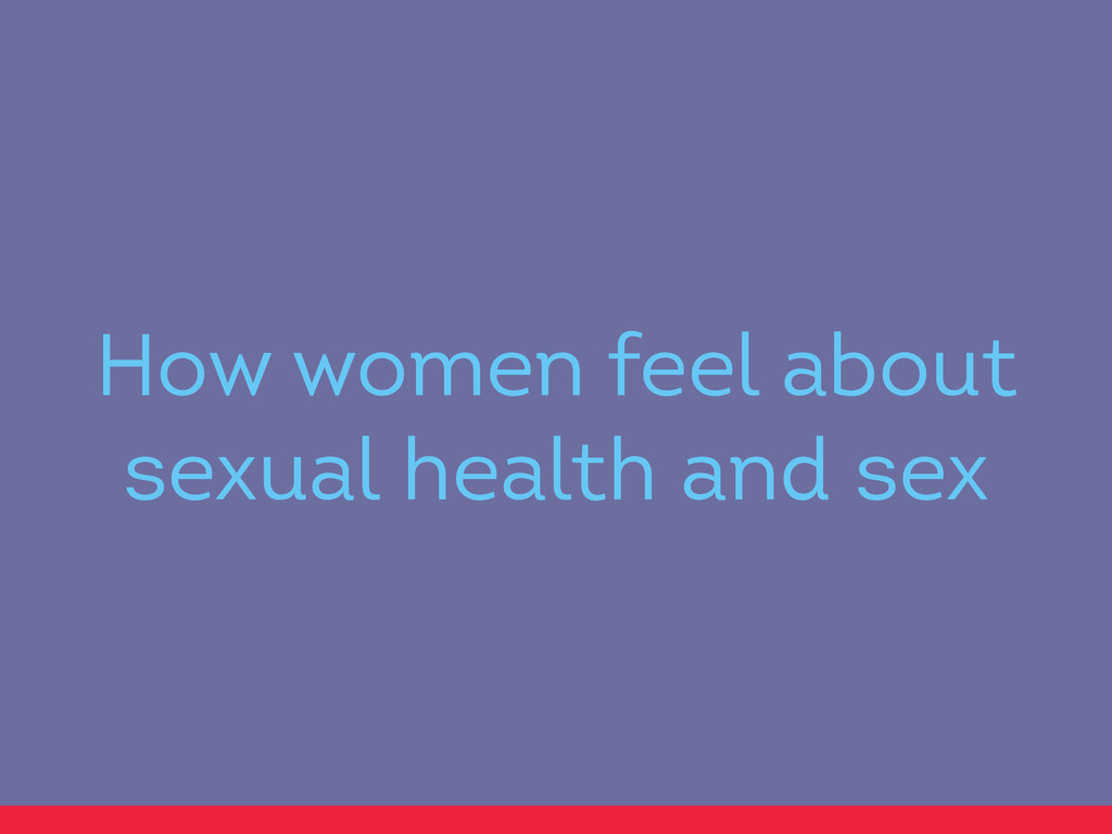 How women feel about sexual health and sex